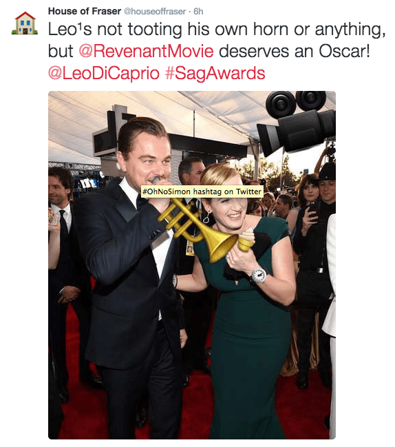 Photography - House of Fraser @houseoffraser 6h Leo's not tooting his own horn or anything, but @RevenantMovie deserves an Oscar! @LeoDiCaprio #SagAwards #OhNoSimon hashtag on Twitter