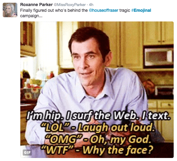 """Text - Roxanne Parker @MissRoxyParker 4h Finally figured out who's behind the @houseoffraser tragic #Emojinal campaign.. Ymhip. Isurf the Web, Itext. LOL Laugh out loud. COMGP Oh, my God. WTF""""-Why the face? GIF"""