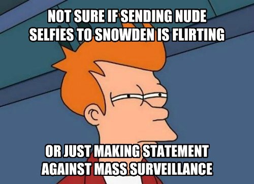 NOT SURE IF SENDING NUDE SELFIES TO SNOWDEN IS FLIRTING OR JUST MAKING STATEMENT AGAINST MASS SURVEILLANCE
