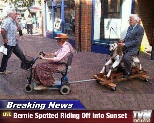 Breaking News - Bernie Spotted Riding Off Into Sunset