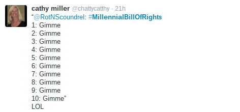 """Text - cathy miller @chattycatthy 21 """"@RotNScoundrel: #MillennialBillOfRights 1: Gimme 2: Gimme 3: Gimme 4: Gimme 5: Gimme 6: Gimme 7: Gimme 8: Gimme 9: Gimme 10: Gimme"""" LOL"""
