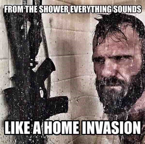 from the shower everything sounds like a home invasion
