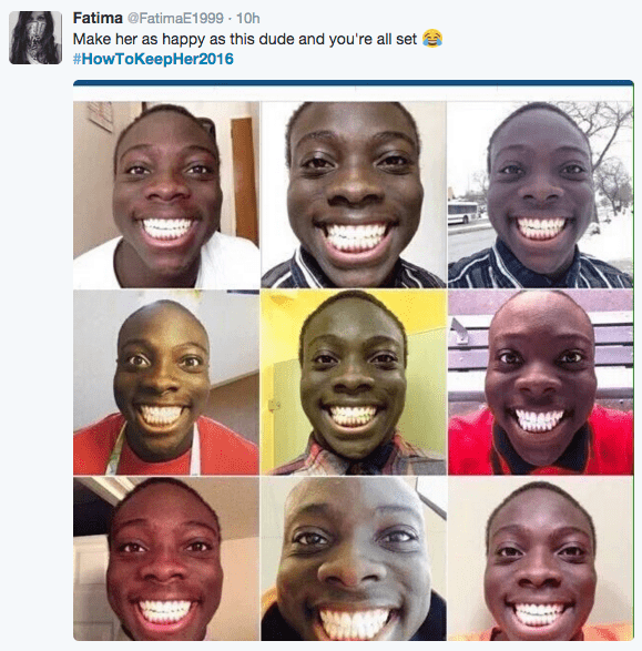 Face - Fatima @FatimaE1999 10h Make her as happy as this dude and you're all set #HowToKeepHer2016