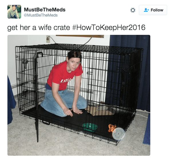 Cage - MustBeTheMeds Follow @MustBeTheMeds get her a wife crate #HowToKeepHer2016