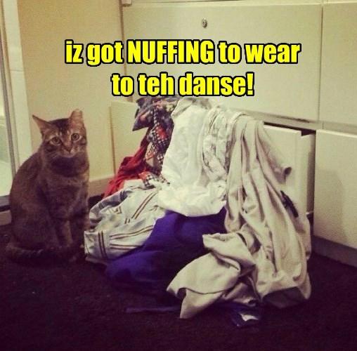 iz got NUFFING to wear to teh danse!