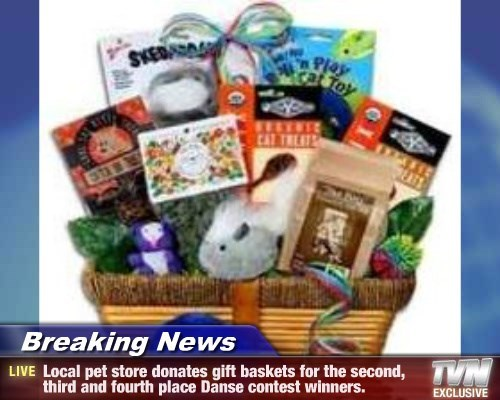 Breaking News - Local pet store donates gift baskets for the second, third and fourth place Danse contest winners.