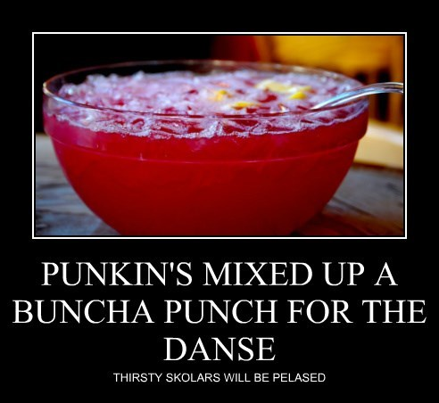 PUNKIN'S MIXED UP A BUNCHA PUNCH FOR THE DANSE