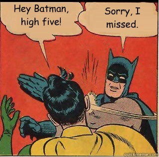 batman memes high five Whoops!