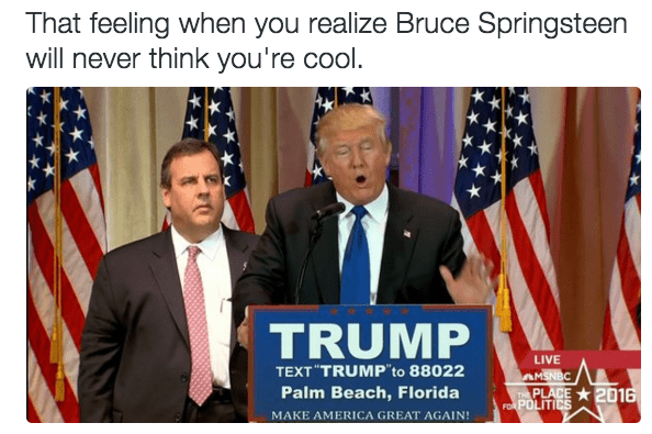 """Flag of the united states - That feeling when you realize Bruce Springsteen will never think you're cool. TRUMP LIVE TEXT """"TRUMP to 88022 Palm Beach, Florida AMSNBC TH PLACE FOR POLITICS 2016 MAKE AMERICA GREAT AGAIN!"""