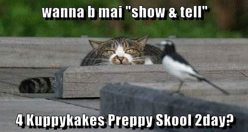 "wanna b mai ""show & tell""  4 Kuppykakes Preppy Skool 2day?"