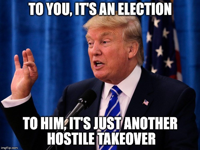 donald trump hostile takeover election business politics