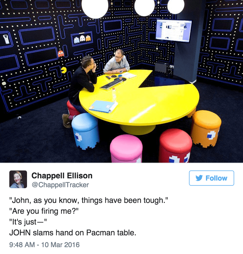 "Design - Chappell Ellison @ChappellTracker Follow ""John, as you know, things have been tough."" ""Are you firing me?"" ""It's just-"" JOHN slams hand on Pacman table. 9:48 AM - 10 Mar 2016"