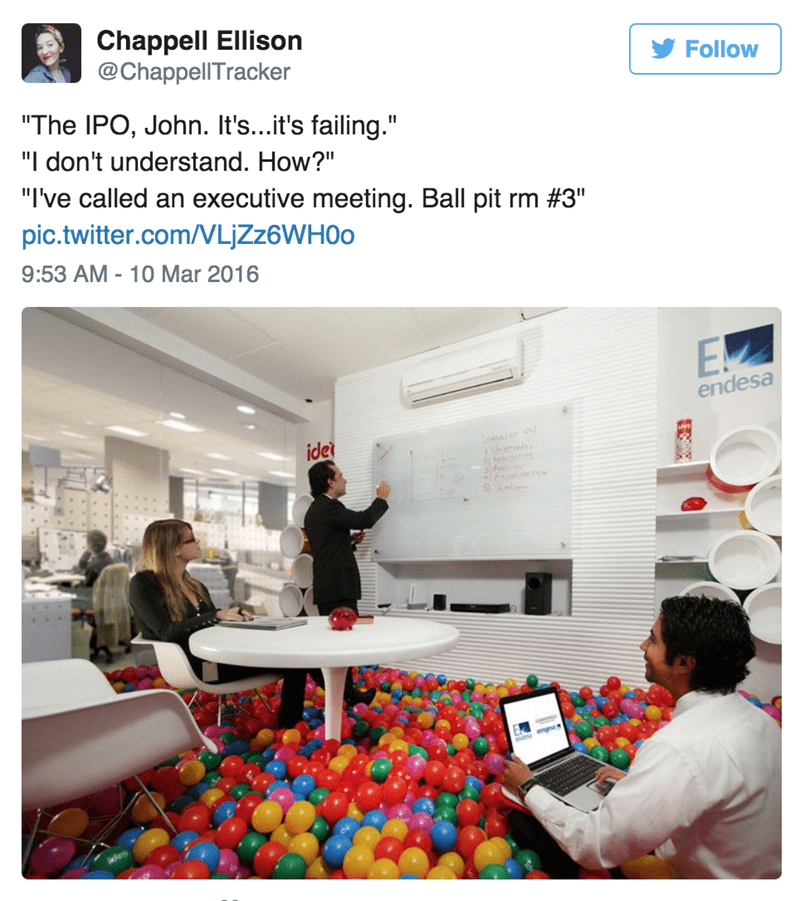 "Product - Chappell Ellison @ChappellTracker Follow ""The IPO, John. It's...it's failing."" ""I don't understand. How?"" ""I've called an executive meeting. Ball pit rm #3"" pic.twitter.com/VL]ZZ6WH00 9:53 AM - 10 Mar 2016 endesa ide neof Ee emgesa LE"