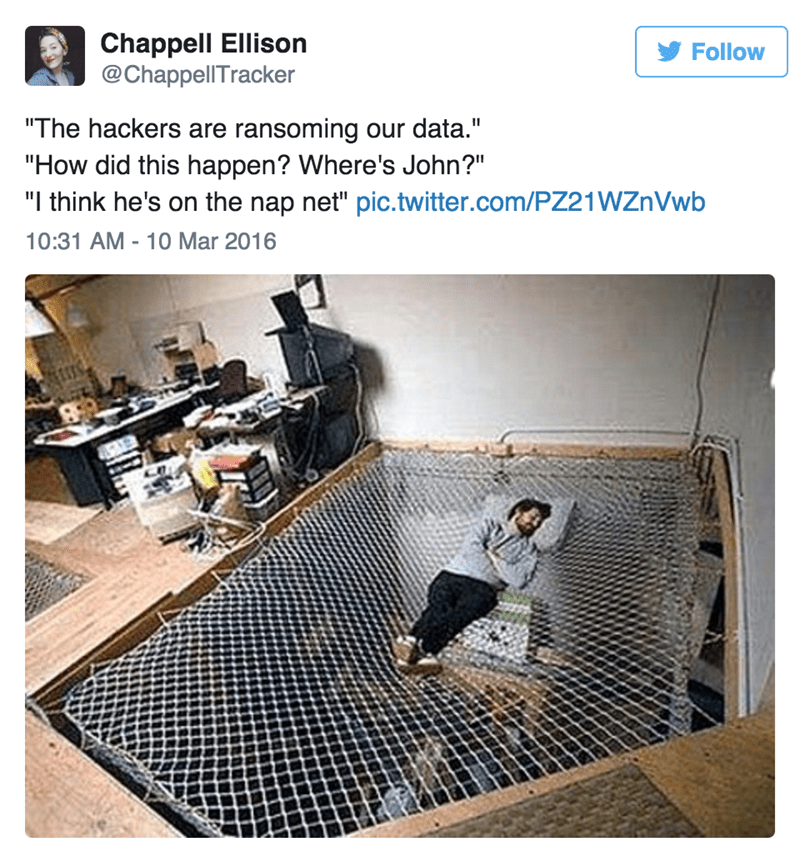 "Product - Chappell Ellison @ChappellTracker Follow ""The hackers are ransoming our data."" ""How did this happen? Where's John?"" ""I think he's on the nap net"" pic.twitter.com/PZ21WZnVwb 10:31 AM - 10 Mar 2016"