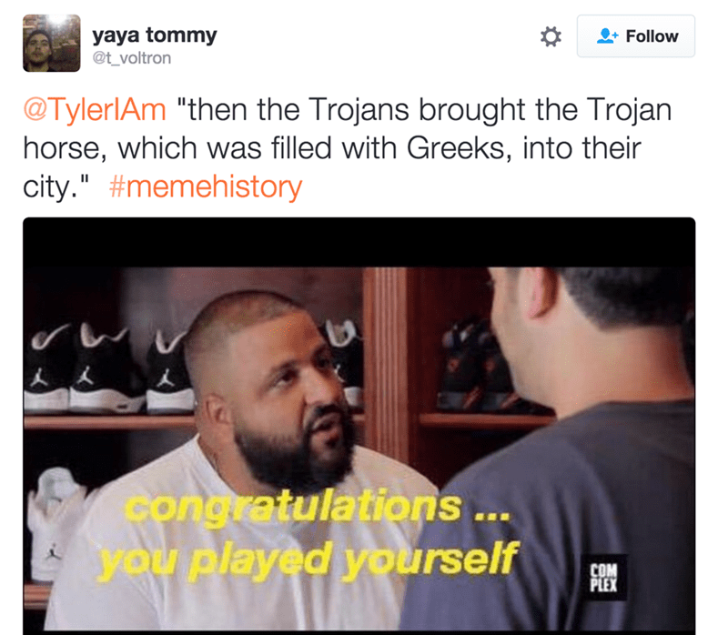 """Hair - yaya tommy @t_voltron Follow @TylerlAm """"then the Trojans brought the Trojan horse, which was filled with Greeks, into their city."""" #memehistory II Ccongratulations ... you played yourself COM PLEX"""
