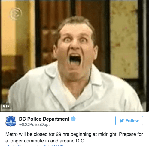 Facial expression - GIF DC Police Department @DCPoliceDept Follow Metro will be closed for 29 hrs beginning at midnight. Prepare for a longer commute in and around D.C