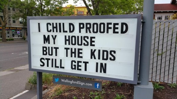 Sign - I CHILD PROOFED MY HOUSE BUT THE KIDS STILL GET IN WallingfordSign.com