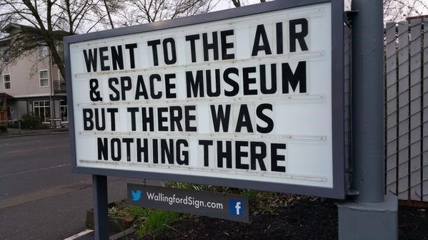 Text - WENT TO THE AIR & SPACE MUSEUM BUT THERE WAS NOTHING THERE WallingfordSign.com f