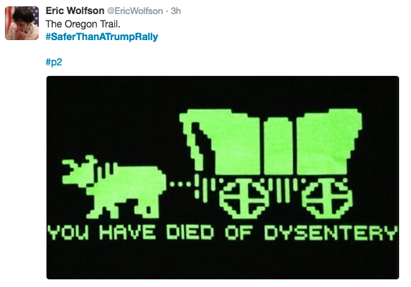 Green - Eric Wolfson @EricWolfson 3h The Oregon Trail. #SaferThanATrumpRally . #p2 You HAVE DIED OF DYSENTERY