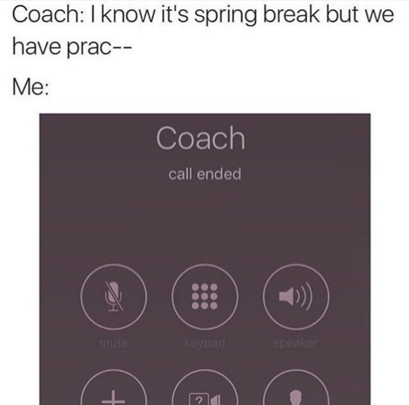 Text - Coach: I know it's spring break but we have prac-- Mе: Соach call ended keypad speaker mute