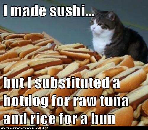 I made sushi...  but I substituted a hotdog for raw tuna and rice for a bun