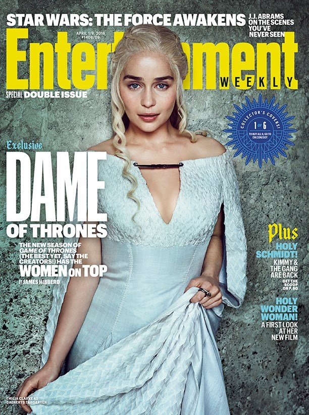 Magazine - STARWARS: THE FORCEAWAKENS J.J.ABRAMS ONTHE SCENES YOU'VE NEVER SEEN Enter ment APRIL 1/8. 2016 1408/09 WE E KLY SPECIAL DOUBLEISSUE COLLECTORS 1or 6 T0 BUY ALLGO 10 EKCOMGOT Exclusive DAME Plus OFTHRONES THENEW SEASONOF GAMEOF THRONES THE BEST YET, SAY THE CREATORSDHASTHE HOLY SCHMIDT! KIMMY & THE GANG ARE BACK WOMEN ON TOP JAMES HIBBERD GETTHE SCOOP ONP.60 HOLY WONDER WOMAN! AFIRSTLOOK ATHER NEW FILM EMILIA CLARKEAS DAENERYS TAROARYEN COVERS