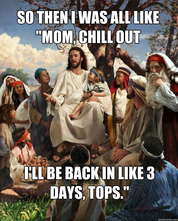 jesus was like chill out mom