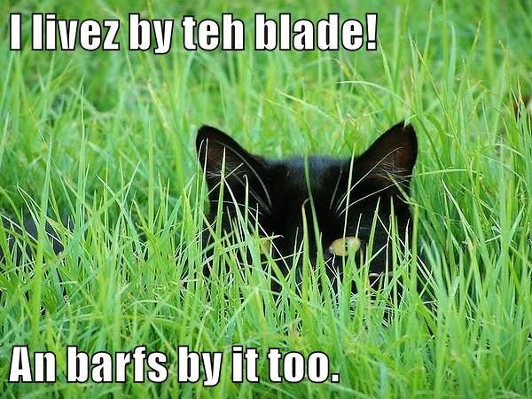 I livez by teh blade!