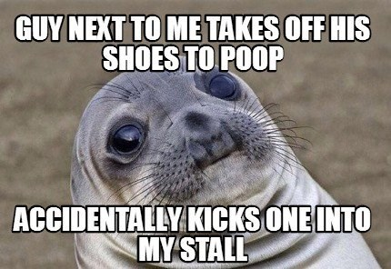 awkward seal guy kicks shoes off in bathroom