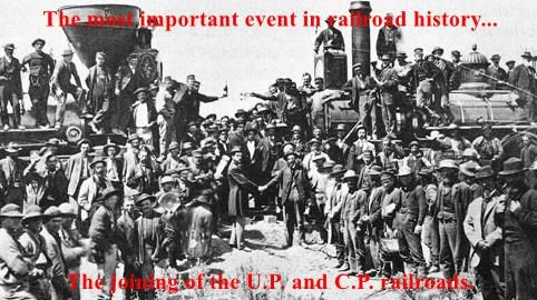 The most important event in railroad history...  The joining of the U.P. and C.P. railroads.