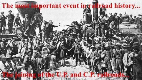The most important event in railroad history...  The joining of the U.P. and C.P. railroads...