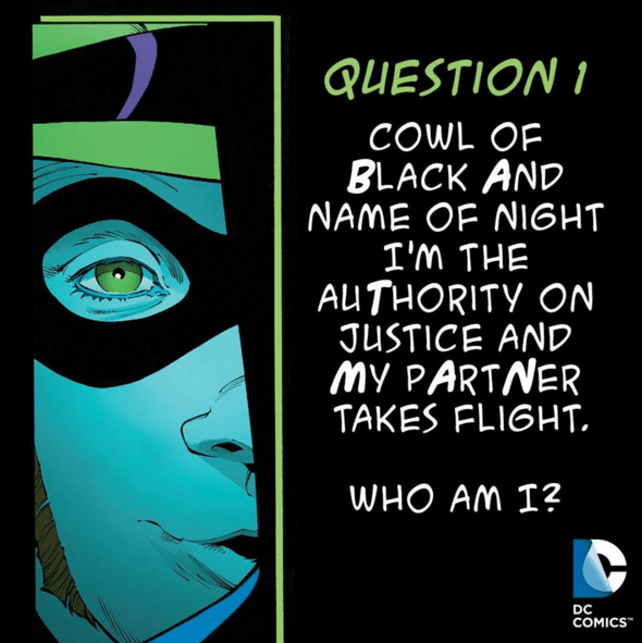 the-riddler-april-fools-day-riddles-superheroes-dc-comics question 1: cowl of black and name of night, i'm the authority on justice and my partner takes flight. who am i? panel from dc comics of the riddler