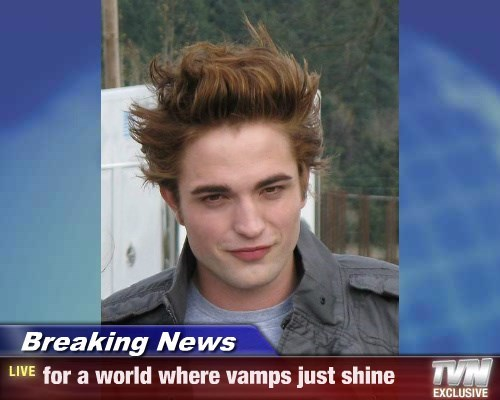 Breaking News - for a world where vamps just shine