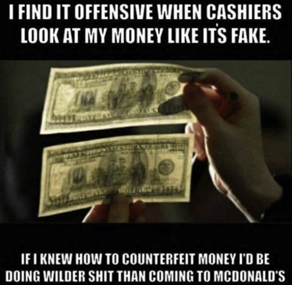 money memes mcdonalds Even Counterfeiters Gotta Eat