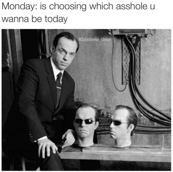 mondays memes matrix Some People Choose All of Them At Once!