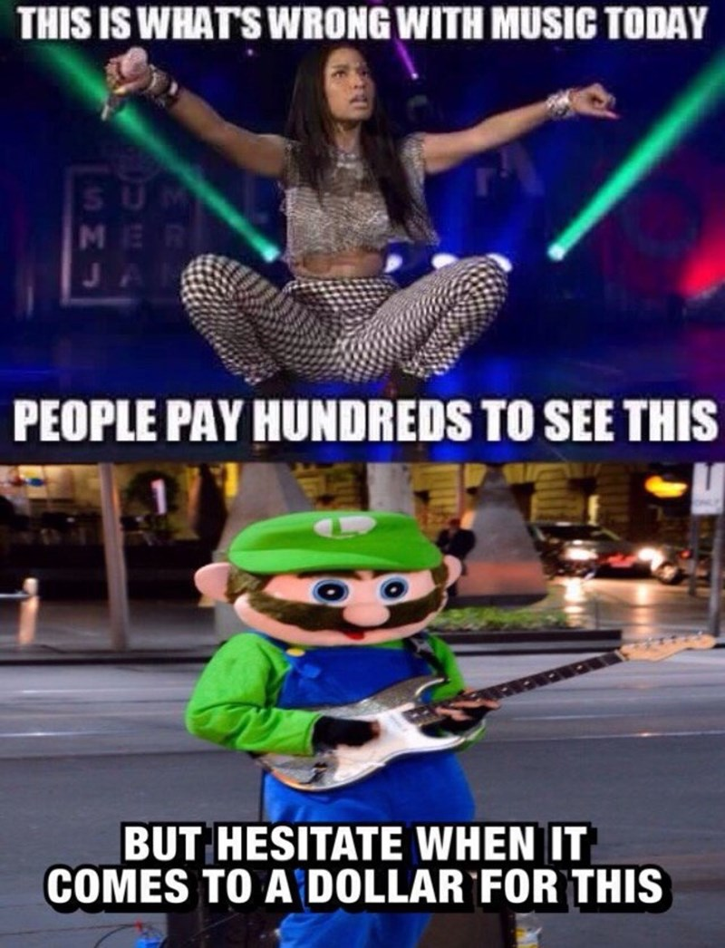 luigi music memes Kids These Days Wouldn't Know Talent If It Jumped on Their Heads