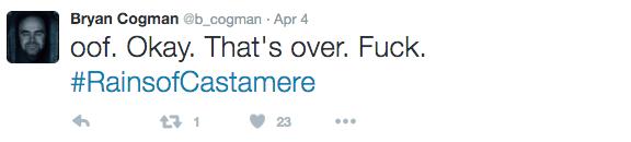 Text - Bryan Cogman @b_cogman Apr 4 oof. Okay. That's over. Fuck. #RainsofCastamere 23