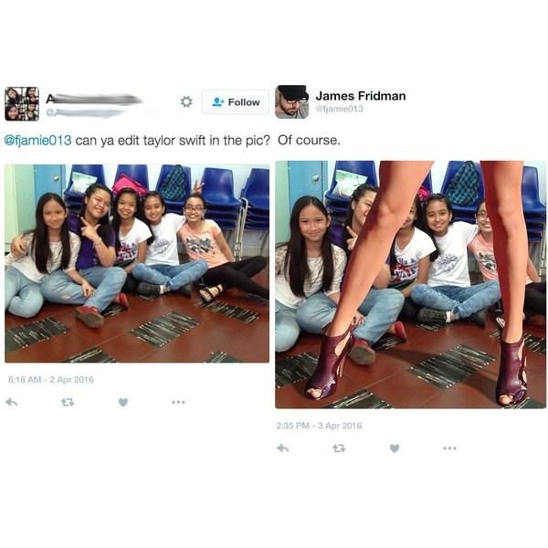 Footwear - James Fridman efjamie013 Follow @fjamie013 can ya edit taylor swift in the pic? Of course. 8:18 AM 2 Apr 2016 2:35 PM-3 Apr 2016 43