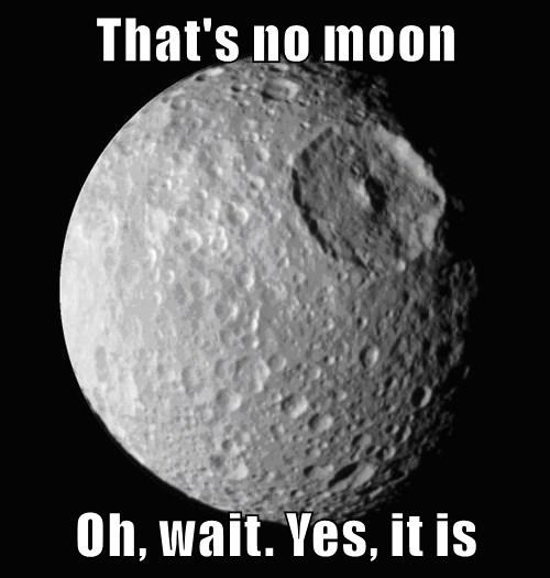 That's no moon  Oh, wait. Yes, it is