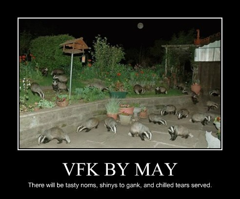 VFK BY MAY There will be tasty noms, shinys to gank, and chilled tears served.