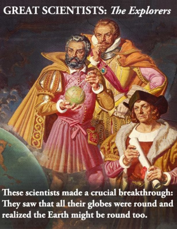 Poster - GREAT SCIENTISTS: The Explorers These scientists made a crucial breakthrough: They saw that all their globes were round and realized the Earth might be round too.