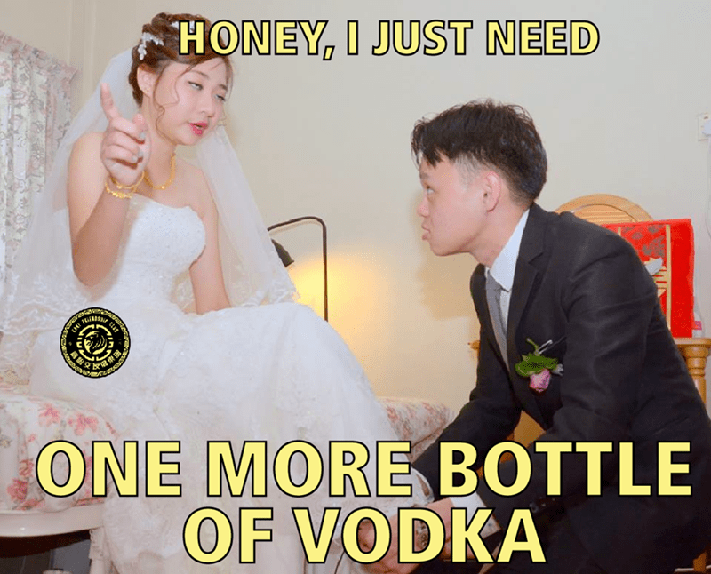 Photo caption - HONEY, I JUST NEED t ONE MOREBOTTLE OF VODKA