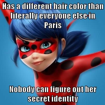 Has a different hair color than literally everyone else in Paris  Nobody can figure out her secret identity