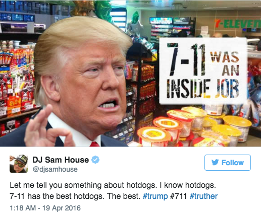 Product - -ELEVEN /-11 WAS INSIUE JOR DJ Sam House Follow @djsamhouse Let me tell you something about hotdogs. I know hotdogs 7-11 has the best hotdogs. The best. #trump # 711 #truther 1:18 AM -19 Apr 2016