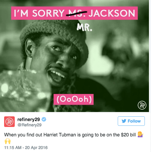Text - I'M SORRY MS JACKSON MR. (OoOoh) (22 refinery29 @Refinery29 Follow When you find out Harriet Tubman is going to be on the $20 bill 11:15 AM -20 Apr 2016