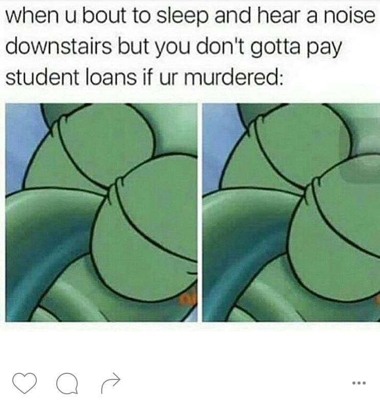 student loans squidward memes Gotta Weigh Those Options
