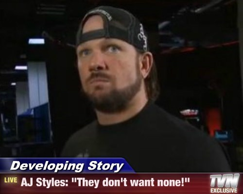 """Developing Story - AJ Styles: """"They don't want none!"""""""