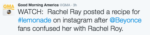 Text - GMA Good Morning America@GMA - 3h WATCH: Rachel Ray posted a recipe for #lemonade on instagram after @Beyonce fans confused her with Rachel Roy abc