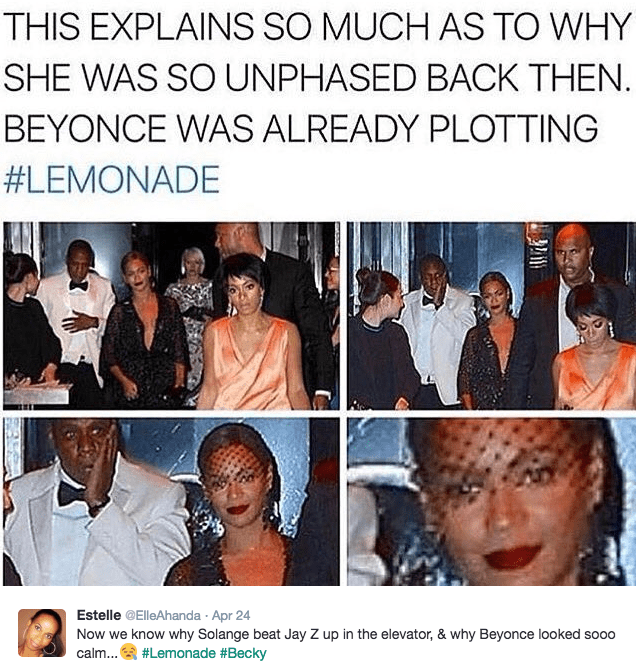 People - THIS EXPLAINS SO MUCH AS TO WHY SHE WAS SO UNPHASED BACK THEN. BEYONCE WAS ALREADY PLOTTING #LEMONADE Estelle @ElleAhanda Apr 24 Now we know why Solange beat Jay Z up in the elevator, & why Beyonce looked sooo #Lemonade #Becky calm...