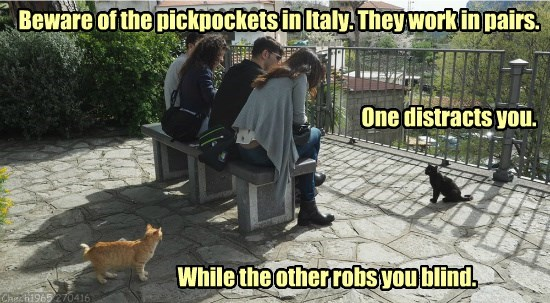 Beware of the pickpockets in Italy. They work in pairs.
